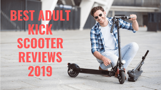 Best Adult Kick Scooter Reviews 2019- Ultimate Guide !
